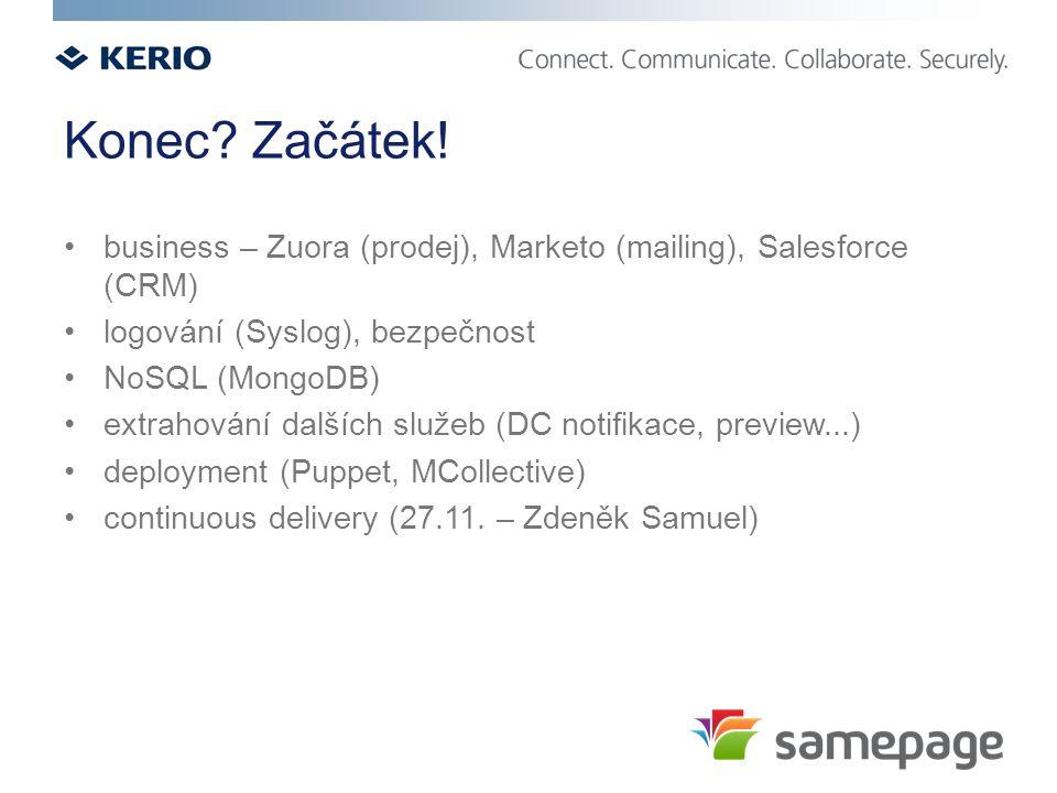 Konec? Začátek! business – Zuora (prodej), Marketo (mailing), Salesforce (CRM) logování (Syslog), bezpečnost NoSQL (MongoDB) extrahování dalších služe