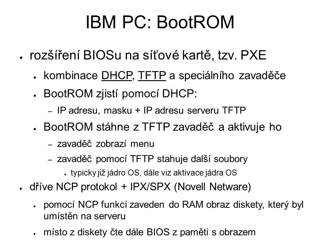 IBM PC: BootROM ● rozšíření BIOSu na síťové kartě, tzv.