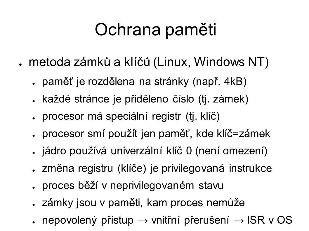 Ochrana paměti ● metoda zámků a klíčů (Linux, Windows NT) ● paměť je rozdělena na stránky (např.