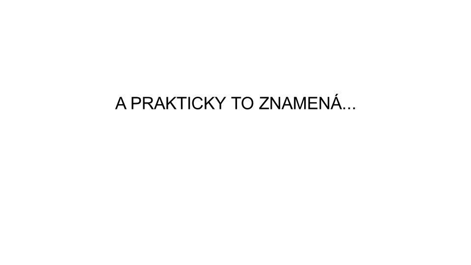 A PRAKTICKY TO ZNAMENÁ...