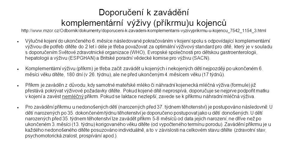 Doporučení k zavádění komplementární výživy (příkrmu)u kojenců http://www.mzcr.cz/Odbornik/dokumenty/doporuceni-k-zavadeni-komplementarni-vyzivyprikrmu-u-kojencu_7542_1154_3.html Výlučné kojení do ukončeného 6.