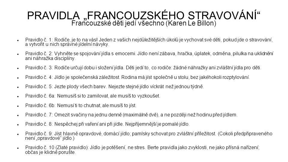 """PRAVIDLA """"FRANCOUZSKÉHO STRAVOVÁNÍ Francouzské děti jedí všechno (Karen Le Billon) Pravidlo č."""