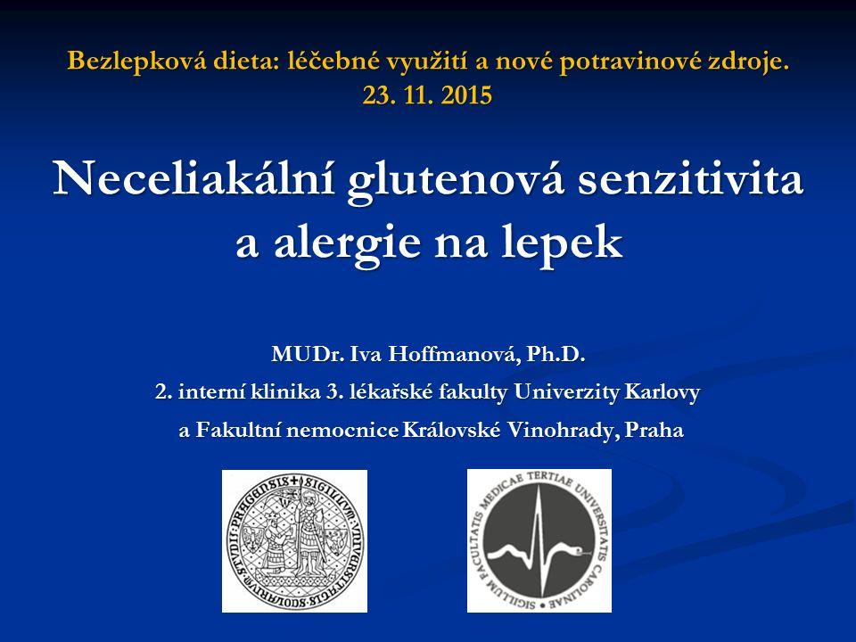 Bezlepková dieta: léčebné využití a nové potravinové zdroje. 23. 11. 2015 Neceliakální glutenová senzitivita a alergie na lepek MUDr. Iva Hoffmanová,