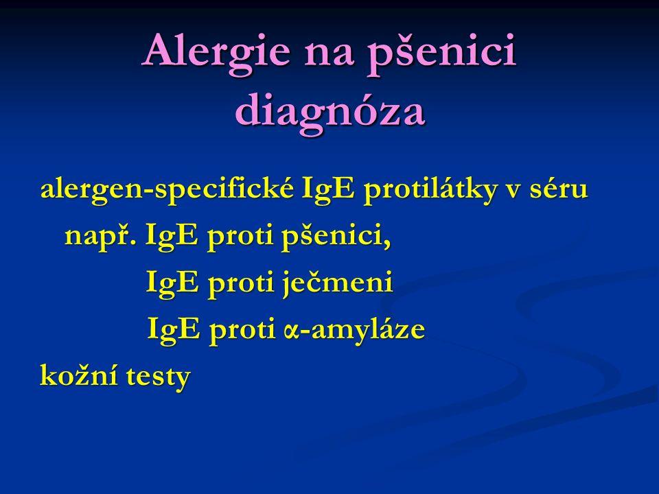 Alergie na pšenici diagnóza alergen-specifické IgE protilátky v séru např. IgE proti pšenici, IgE proti ječmeni IgE proti ječmeni IgE proti α-amyláze