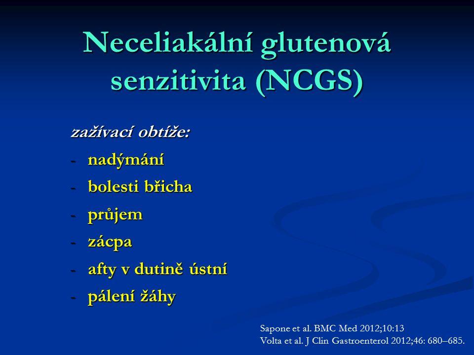 Neceliakální glutenová senzitivita (NCGS) zažívací obtíže: -nadýmání -bolesti břicha -průjem -zácpa -afty v dutině ústní -pálení žáhy Sapone et al. BM