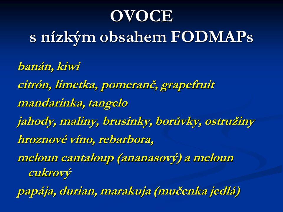OVOCE s nízkým obsahem FODMAPs banán, kiwi citrón, limetka, pomeranč, grapefruit mandarinka, tangelo jahody, maliny, brusinky, borůvky, ostružiny hroznové víno, rebarbora, meloun cantaloup (ananasový) a meloun cukrový papája, durian, marakuja (mučenka jedlá)