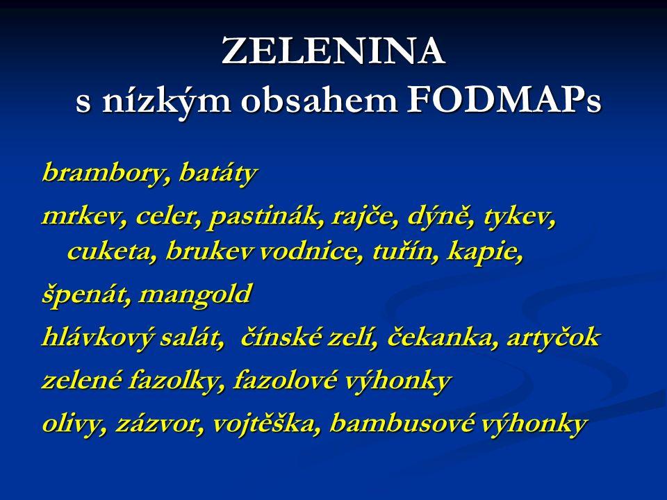 ZELENINA s nízkým obsahem FODMAPs brambory, batáty mrkev, celer, pastinák, rajče, dýně, tykev, cuketa, brukev vodnice, tuřín, kapie, špenát, mangold h