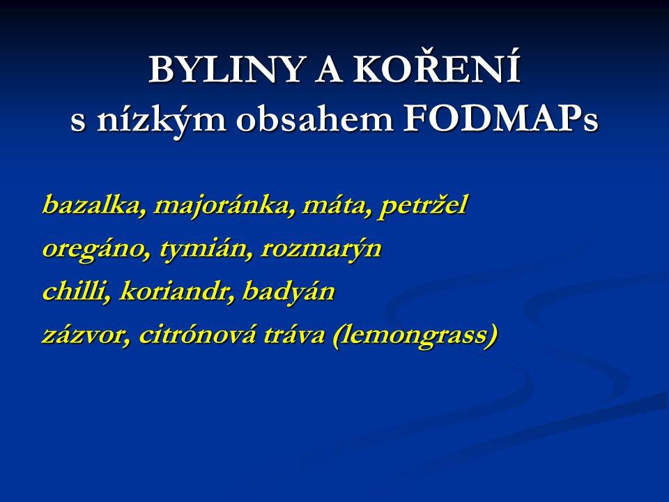 BYLINY A KOŘENÍ s nízkým obsahem FODMAPs bazalka, majoránka, máta, petržel oregáno, tymián, rozmarýn chilli, koriandr, badyán zázvor, citrónová tráva (lemongrass)