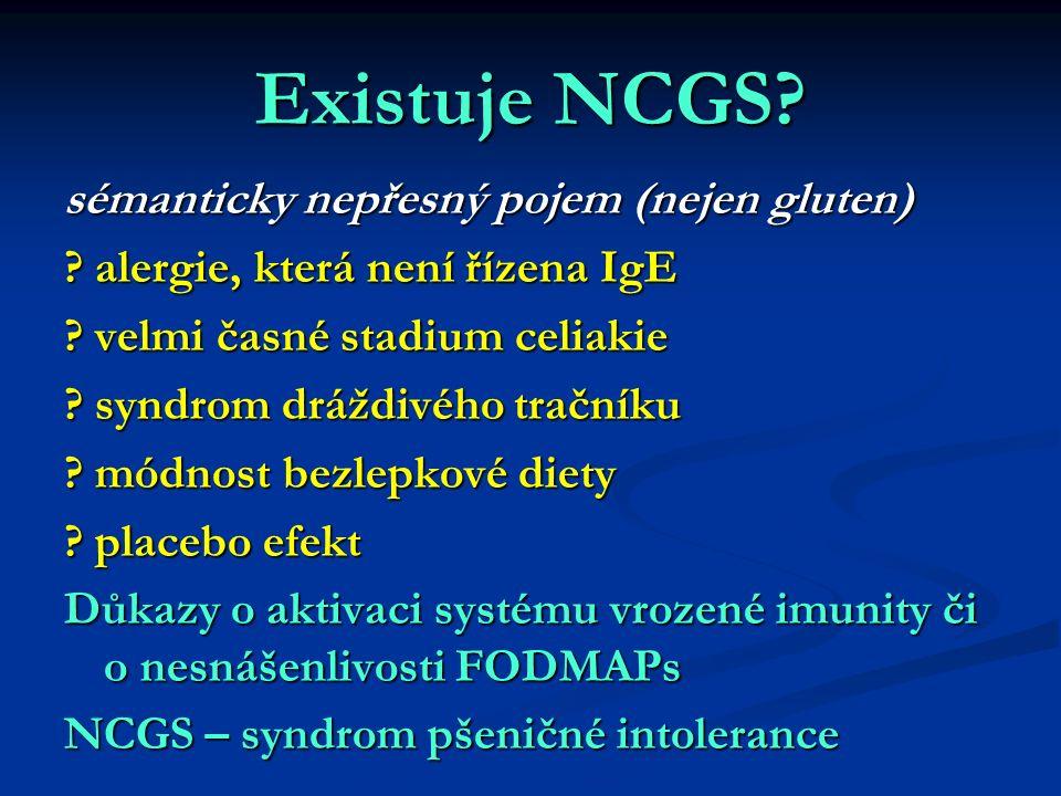 Existuje NCGS? sémanticky nepřesný pojem (nejen gluten) ? alergie, která není řízena IgE ? velmi časné stadium celiakie ? syndrom dráždivého tračníku