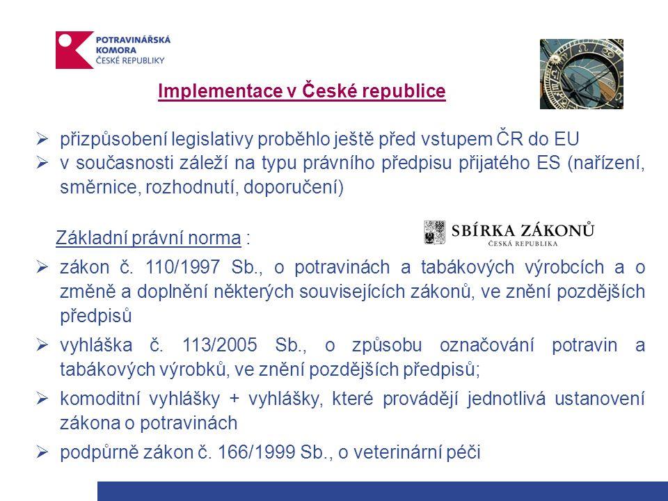 Implementace v České republice  přizpůsobení legislativy proběhlo ještě před vstupem ČR do EU  v současnosti záleží na typu právního předpisu přijatého ES (nařízení, směrnice, rozhodnutí, doporučení) Základní právní norma :  zákon č.