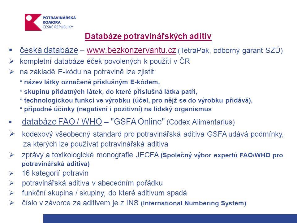 Databáze potravinářských aditiv  česká databáze – www.bezkonzervantu.cz (TetraPak, odborný garant SZÚ)www.bezkonzervantu.cz  kompletní databáze éček povolených k použití v ČR  na základě E-kódu na potravině lze zjistit: * název látky označené příslušným E-kódem, * skupinu přídatných látek, do které příslušná látka patří, * technologickou funkci ve výrobku (účel, pro nějž se do výrobku přidává), * případné účinky (negativní i pozitivní) na lidský organismus  databáze FAO / WHO – GSFA Online (Codex Alimentarius)  kodexový všeobecný standard pro potravinářská aditiva GSFA udává podmínky, za kterých lze používat potravinářská aditiva  zprávy a toxikologické monografie JECFA (Společný výbor expertů FAO/WHO pro potravinářská aditiva)  16 kategorií potravin  potravinářská aditiva v abecedním pořádku  funkční skupina / skupiny, do které aditivum spadá  číslo v závorce za aditivem je z INS (International Numbering System)