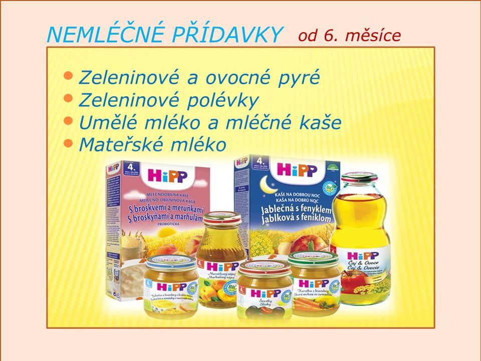 od 6. měsíce Zeleninové a ovocné pyré Zeleninové polévky Umělé mléko a mléčné kaše Mateřské mléko NEMLÉČNÉ PŘÍDAVKY