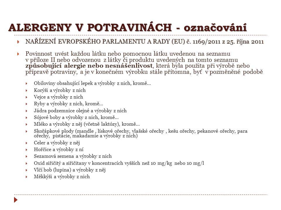 ALERGENY V POTRAVINÁCH - označování  NAŘÍZENÍ EVROPSKÉHO PARLAMENTU A RADY (EU) č. 1169/2011 z 25. října 2011  Povinnost uvést každou látku nebo pom