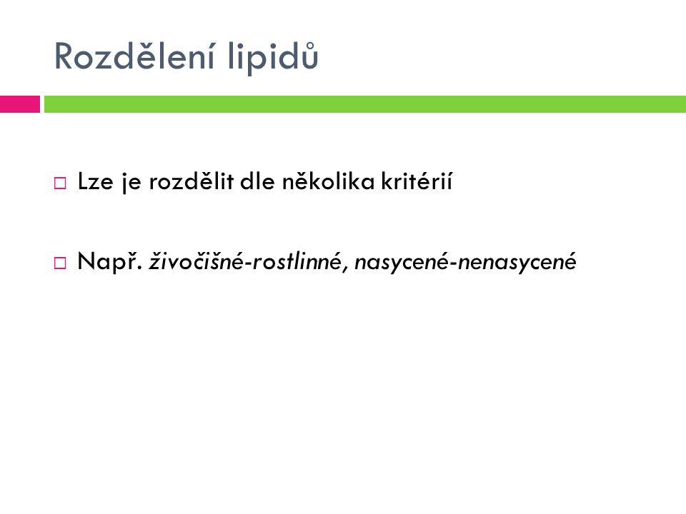 Rozdělení lipidů  Lze je rozdělit dle několika kritérií  Např.