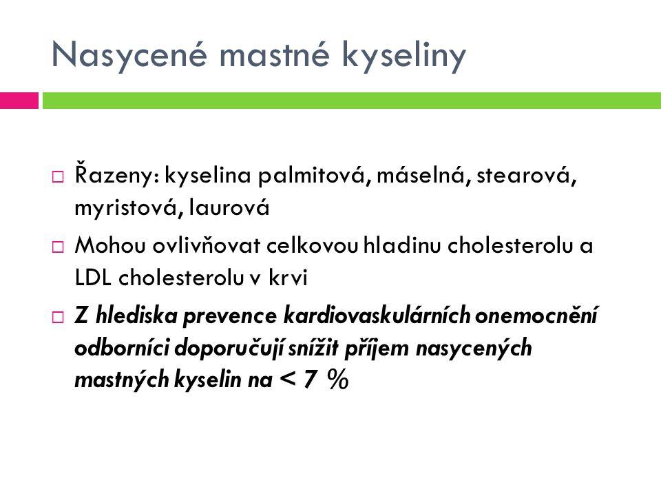 Nasycené mastné kyseliny  Řazeny: kyselina palmitová, máselná, stearová, myristová, laurová  Mohou ovlivňovat celkovou hladinu cholesterolu a LDL cholesterolu v krvi  Z hlediska prevence kardiovaskulárních onemocnění odborníci doporučují snížit příjem nasycených mastných kyselin na < 7 %