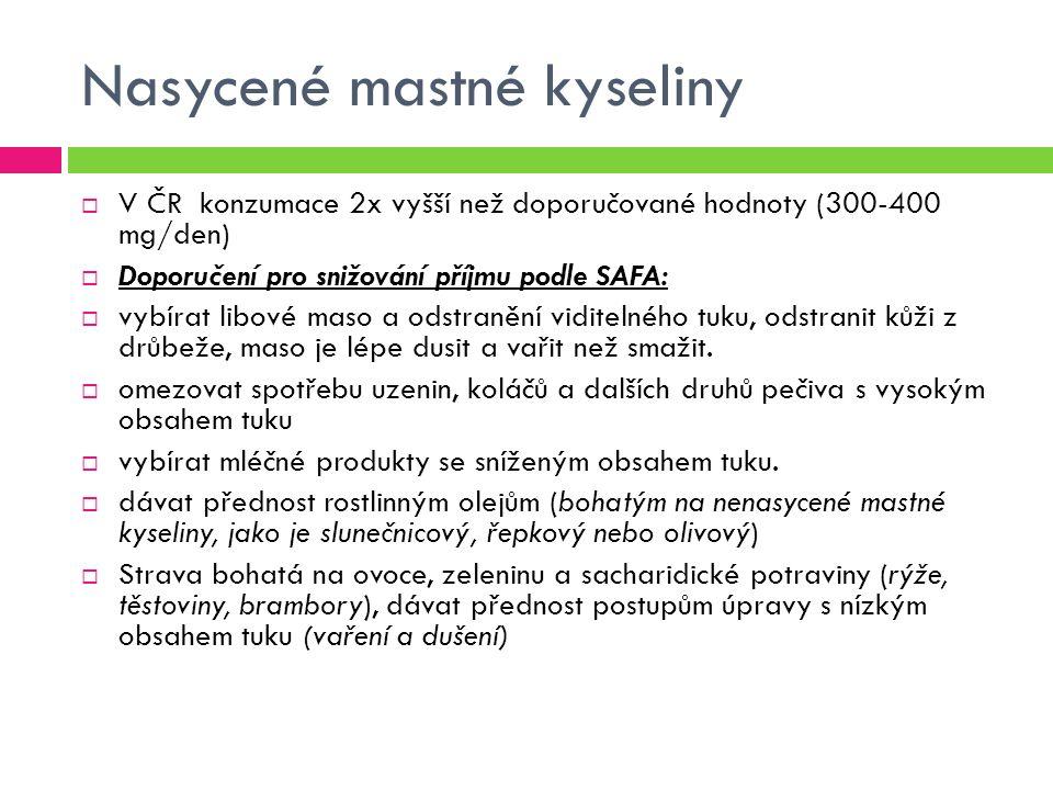 Nasycené mastné kyseliny  V ČR konzumace 2x vyšší než doporučované hodnoty (300-400 mg/den)  Doporučení pro snižování příjmu podle SAFA:  vybírat libové maso a odstranění viditelného tuku, odstranit kůži z drůbeže, maso je lépe dusit a vařit než smažit.
