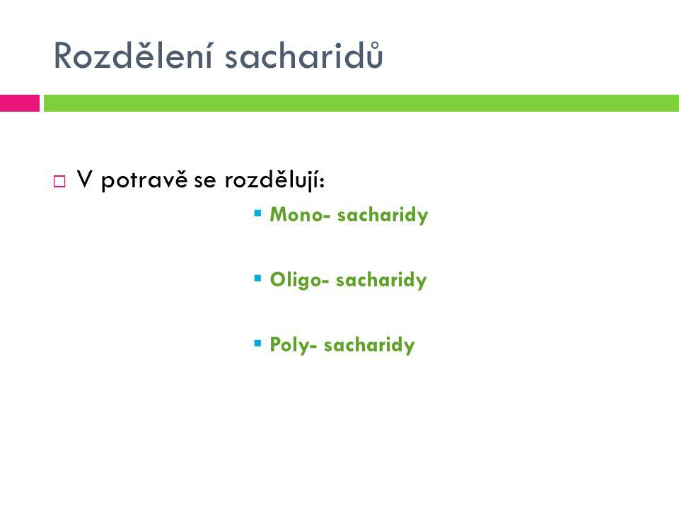 Rozdělení sacharidů podle cukerných jednotek  Dělí se stejně jako v potravě  Cukerná jednotka = základní stavební jednotka sacharidů Mono-sacharidy 1 cukerná jednotka Oligo-sacharidy 2-10 cukerných jednotek Poly-sacharidy 10- až tisíce cukerných jednotek