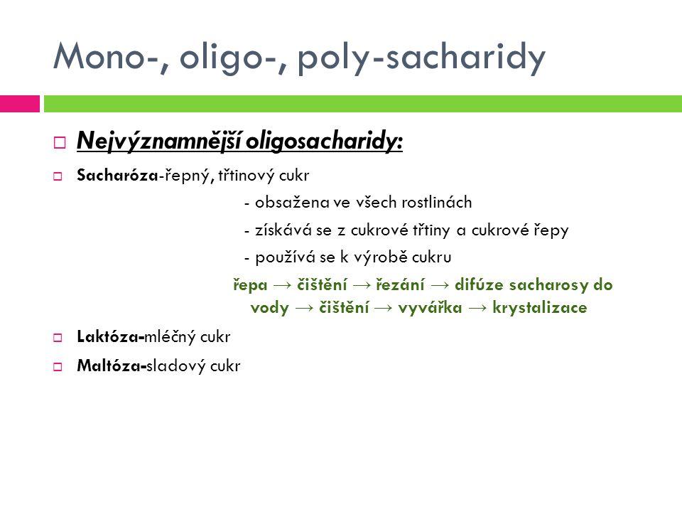 Mono-, oligo-, poly-sacharidy  Nejvýznamnější polysacharidy:  Škrob-zásobní polysacharid rostlin - hlavní zdroje brambory, rýže, pšenice, kukuřice - průmyslově se získává z brambor, obilovin  Nejvíce využívané: mořské řasy, modifikované škroby a celulózy = fce zahušťovadla  Celosvětově se využívají: agar, lokusová guma, arabská guma, xantin, pektin, modifikovaná celulózy a karagenan