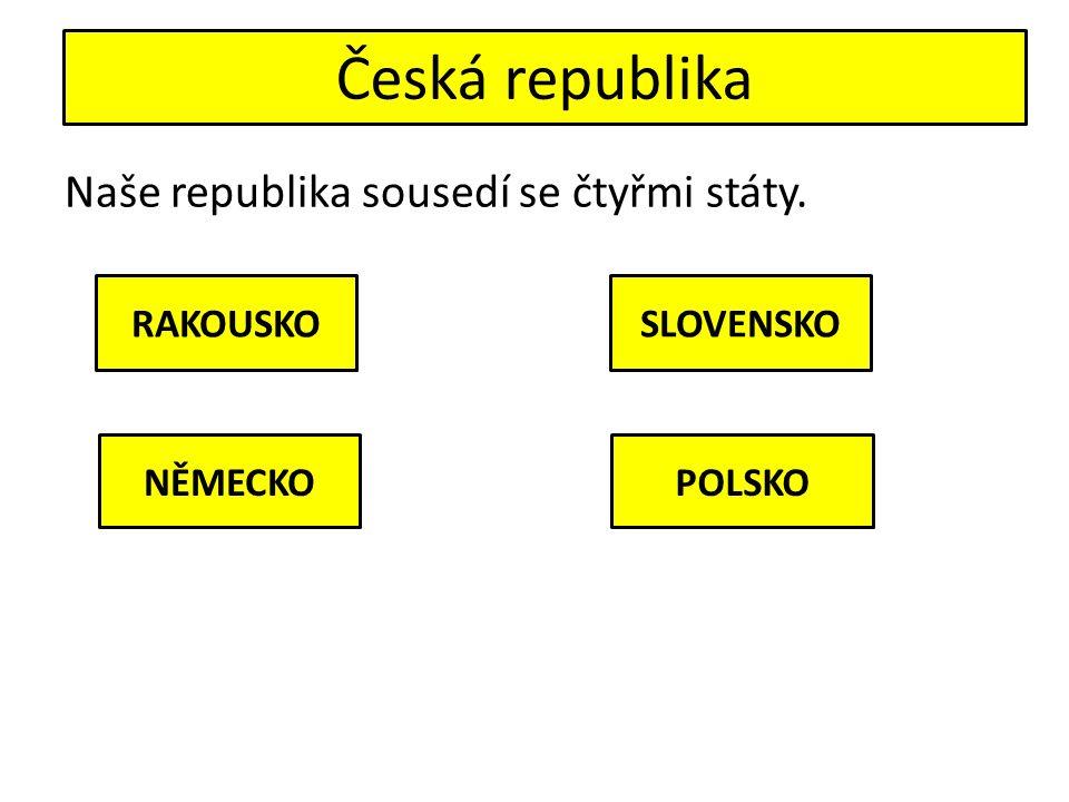 Česká republika Naše republika sousedí se čtyřmi státy. RAKOUSKOSLOVENSKO NĚMECKOPOLSKO