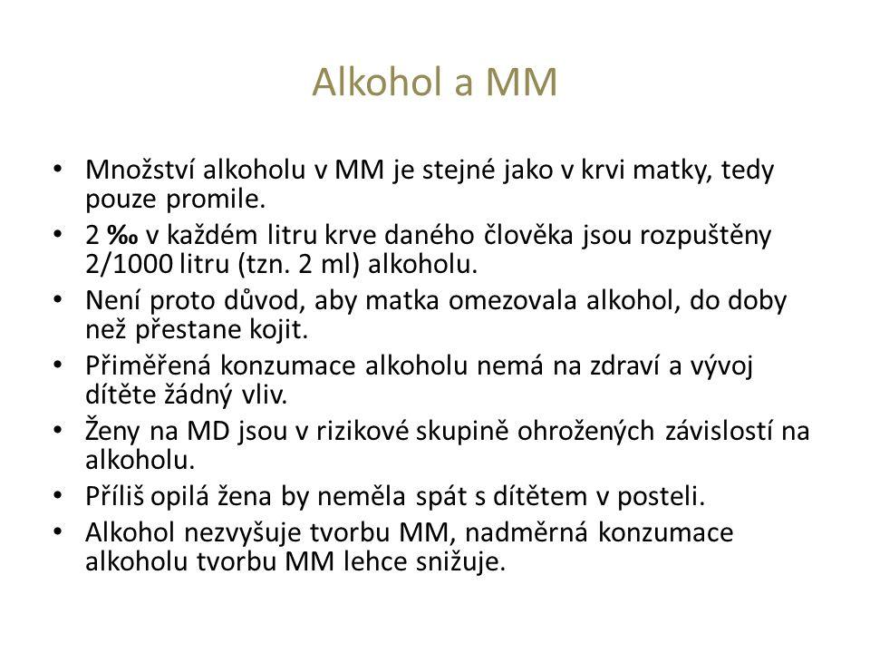 Alkohol a MM Množství alkoholu v MM je stejné jako v krvi matky, tedy pouze promile.