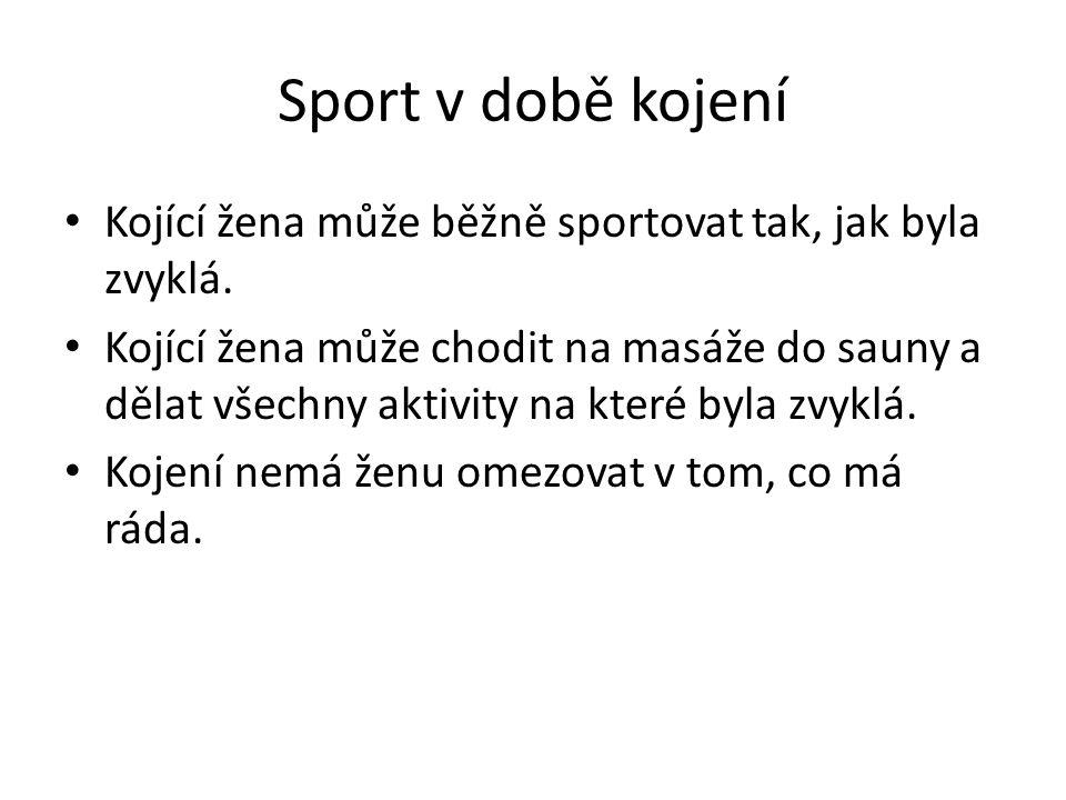 Sport v době kojení Kojící žena může běžně sportovat tak, jak byla zvyklá.