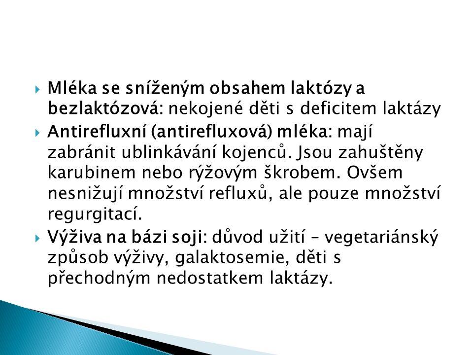  Mléka se sníženým obsahem laktózy a bezlaktózová: nekojené děti s deficitem laktázy  Antirefluxní (antirefluxová) mléka: mají zabránit ublinkávání kojenců.