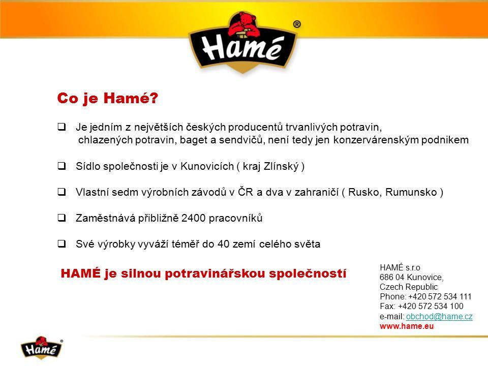  Je jedním z největších českých producentů trvanlivých potravin, chlazených potravin, baget a sendvičů, není tedy jen konzervárenským podnikem  Sídlo společnosti je v Kunovicích ( kraj Zlínský )  Vlastní sedm výrobních závodů v ČR a dva v zahraničí ( Rusko, Rumunsko )  Zaměstnává přibližně 2400 pracovníků  Své výrobky vyváží téměř do 40 zemí celého světa Co je Hamé.