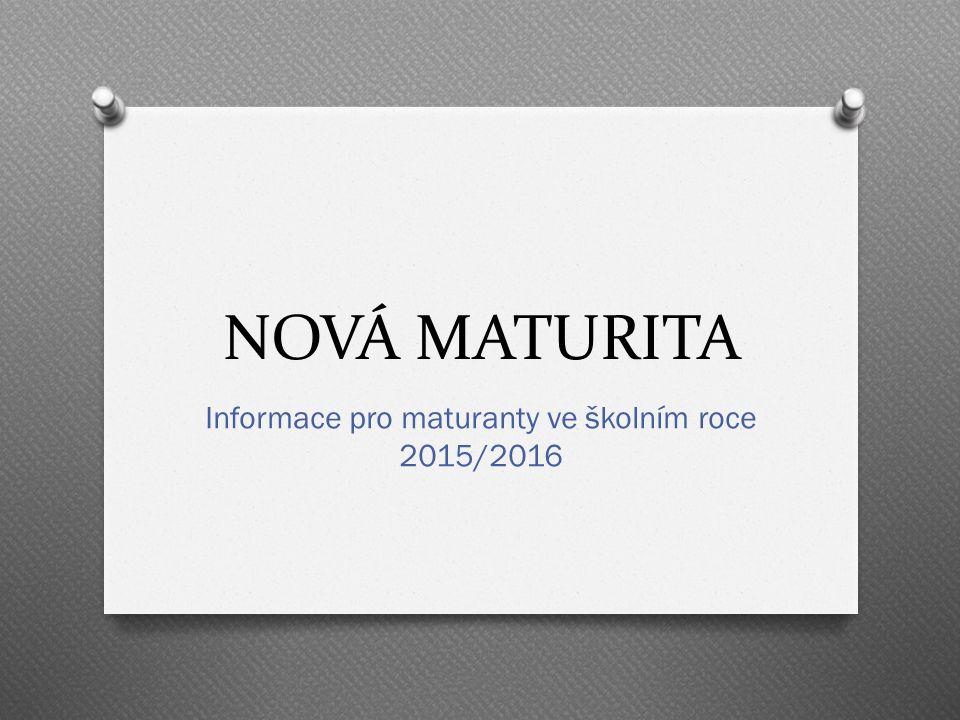 NOVÁ MATURITA Informace pro maturanty ve školním roce 2015/2016