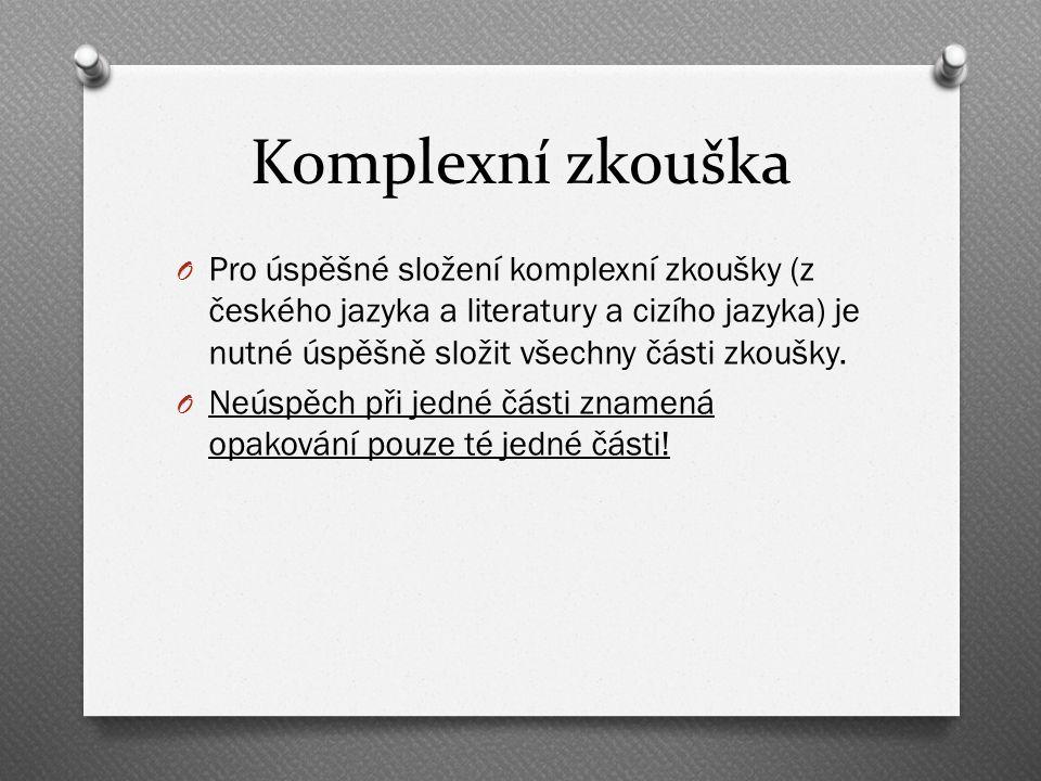 Komplexní zkouška O Pro úspěšné složení komplexní zkoušky (z českého jazyka a literatury a cizího jazyka) je nutné úspěšně složit všechny části zkoušky.