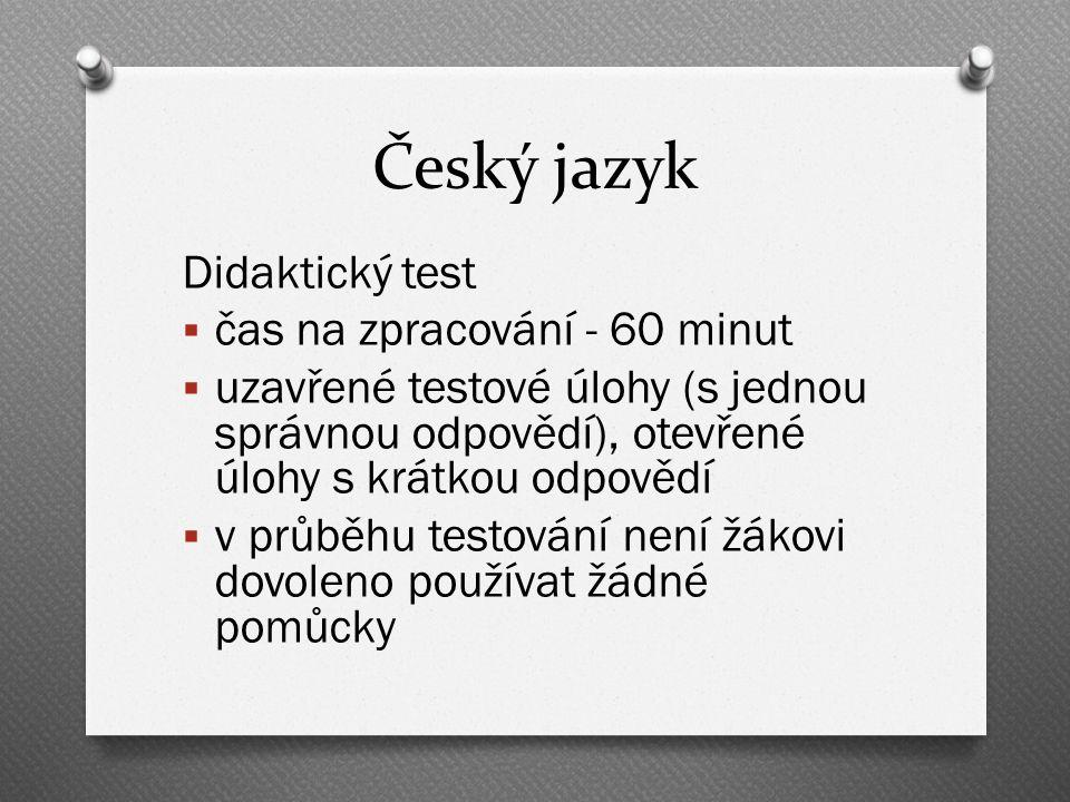 Český jazyk Didaktický test  čas na zpracování - 60 minut  uzavřené testové úlohy (s jednou správnou odpovědí), otevřené úlohy s krátkou odpovědí  v průběhu testování není žákovi dovoleno používat žádné pomůcky