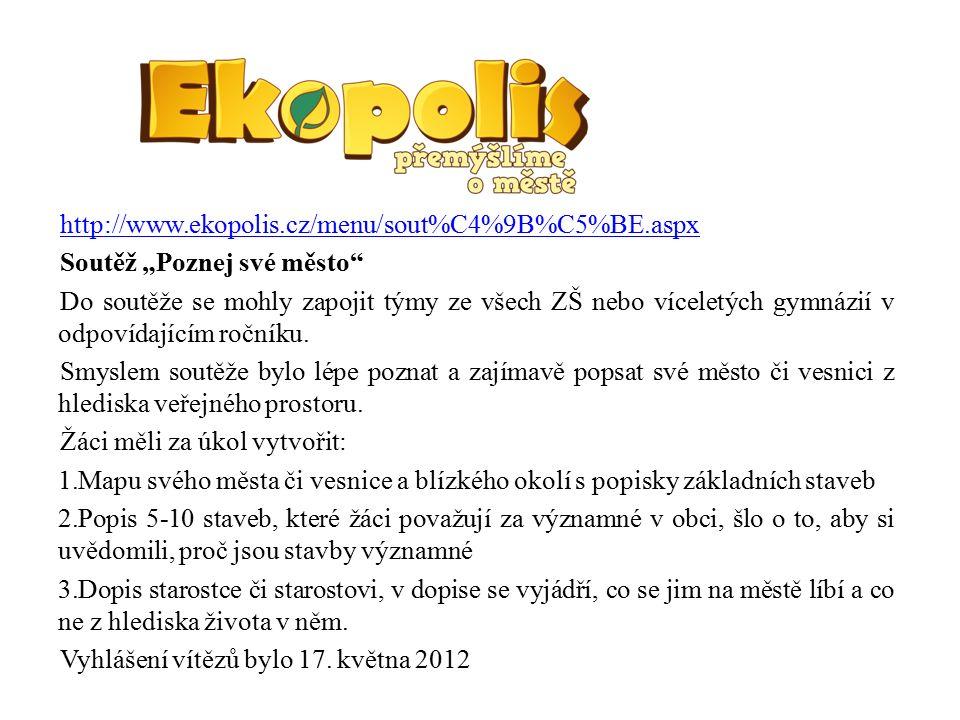 """http://www.ekopolis.cz/menu/sout%C4%9B%C5%BE.aspx Soutěž """"Poznej své město Do soutěže se mohly zapojit týmy ze všech ZŠ nebo víceletých gymnázií v odpovídajícím ročníku."""