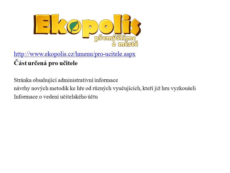 http://www.ekopolis.cz/forum.aspx?18 Projekty Stránka věnující se dalším projektům vycházejícím z Ekopolis, jsou vytvářeny účastníky hry, učiteli nebo týmem Ekopolis.