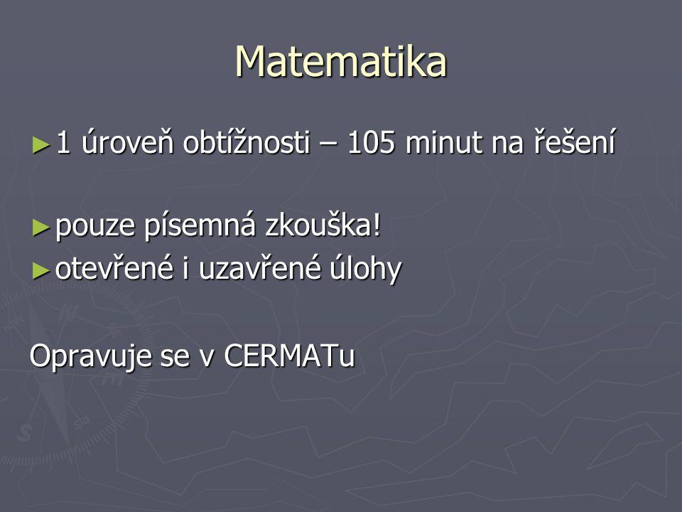 Matematika ► 1 úroveň obtížnosti – 105 minut na řešení ► pouze písemná zkouška.