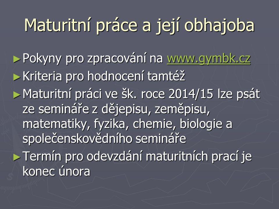 Maturitní práce a její obhajoba ► Pokyny pro zpracování na www.gymbk.cz www.gymbk.cz ► Kriteria pro hodnocení tamtéž ► Maturitní práci ve šk.