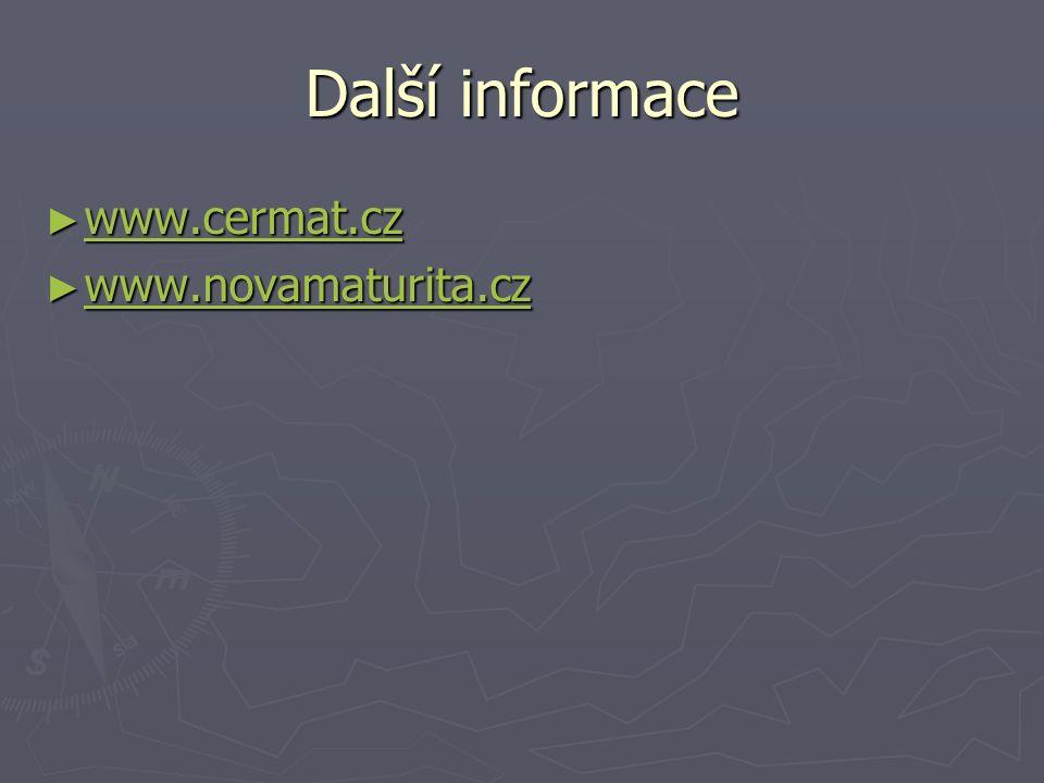 Další informace ► www.cermat.cz www.cermat.cz ► www.novamaturita.cz www.novamaturita.cz