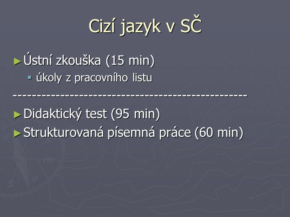 Cizí jazyk v SČ ► Ústní zkouška (15 min)  úkoly z pracovního listu -------------------------------------------------- ► Didaktický test (95 min) ► Strukturovaná písemná práce (60 min)