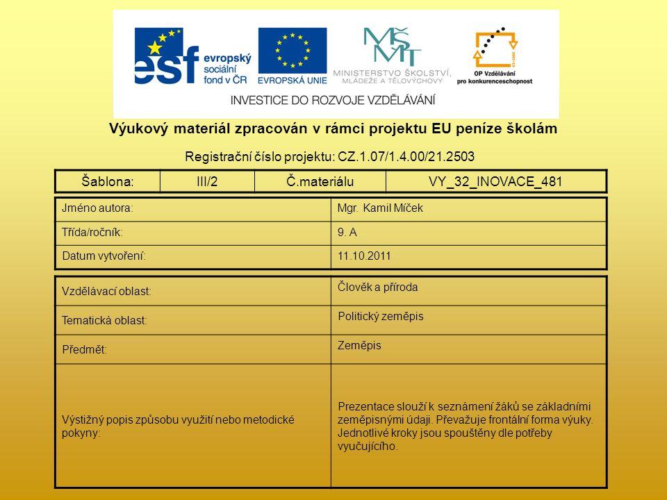 Výukový materiál zpracován v rámci projektu EU peníze školám Registrační číslo projektu: CZ.1.07/1.4.00/21.2503 Šablona:III/2Č.materiáluVY_32_INOVACE_481 Jméno autora:Mgr.