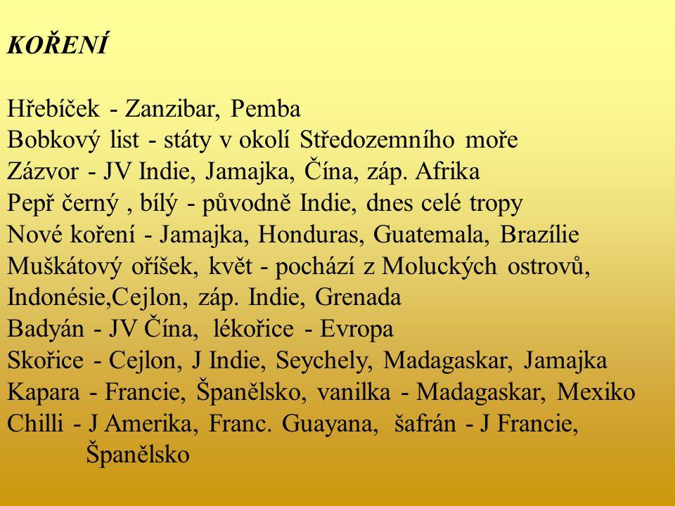 KOŘENÍ Hřebíček - Zanzibar, Pemba Bobkový list - státy v okolí Středozemního moře Zázvor - JV Indie, Jamajka, Čína, záp.
