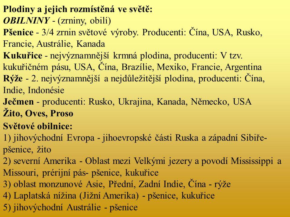 Plodiny a jejich rozmístěná ve světě: OBILNINY - (zrniny, obilí) Pšenice - 3/4 zrnin světové výroby.