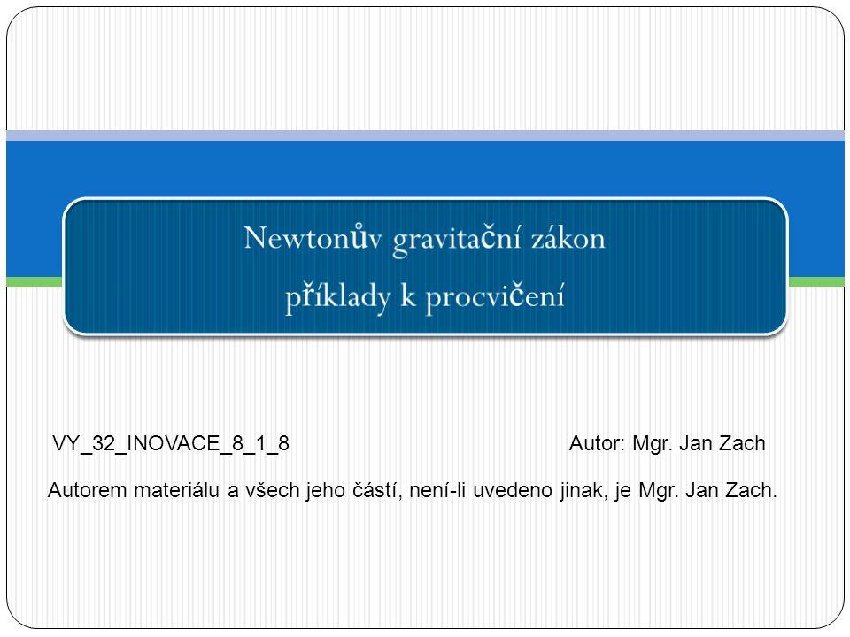 Newton ů v gravita č ní zákon p ř íklady k procvi č ení VY_32_INOVACE_8_1_8Autor: Mgr.
