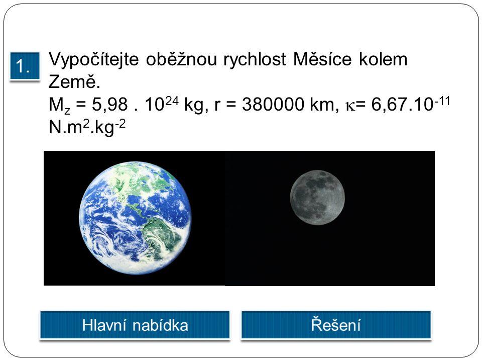 Vypočítejte oběžnou rychlost Měsíce kolem Země. M z = 5,98.