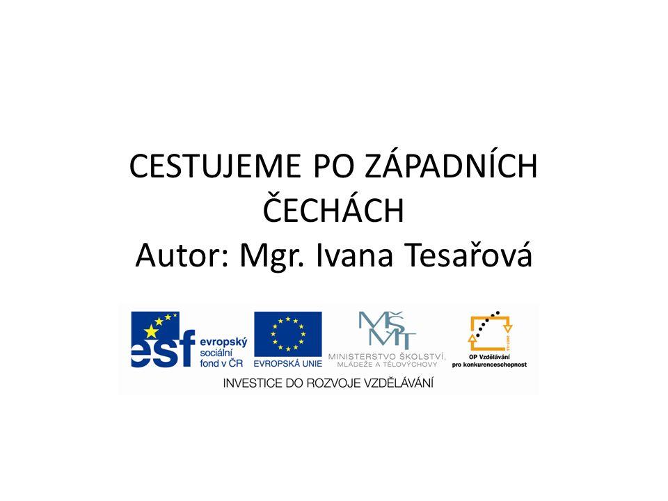 CESTUJEME PO ZÁPADNÍCH ČECHÁCH Autor: Mgr. Ivana Tesařová