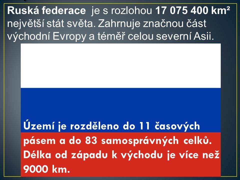 Ruská federace je s rozlohou 17 075 400 km² největší stát světa.