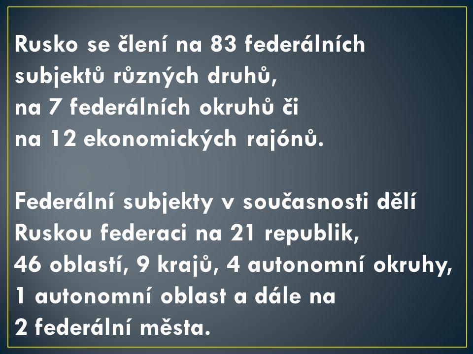 Rusko se člení na 83 federálních subjektů různých druhů, na 7 federálních okruhů či na 12 ekonomických rajónů.