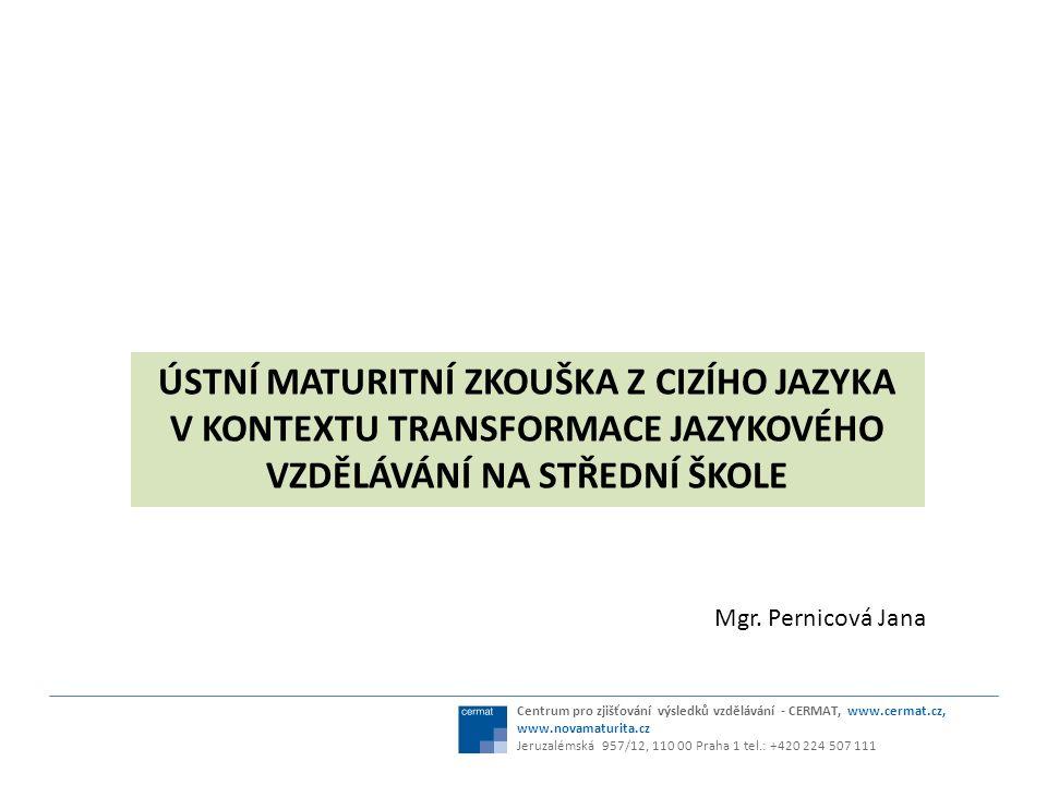 Ústní zkouška z cizího jazyka ANGLICKÝ JAZYK FRANCOUZSKÝ JAZYK NĚMECKÝ JAZYK RUSKÝ JAZYK ŠPANĚLSKÝ JAZYK Centrum pro zjišťování výsledků vzdělávání - CERMAT, www.cermat.cz, www.novamaturita.cz Jeruzalémská 957/12, 110 00 Praha 1 tel.: +420 224 507 111 ZÁKLADNÍ (Z) VYŠŠÍ (V) ÚROVEŇ OBTÍŽNOSTI