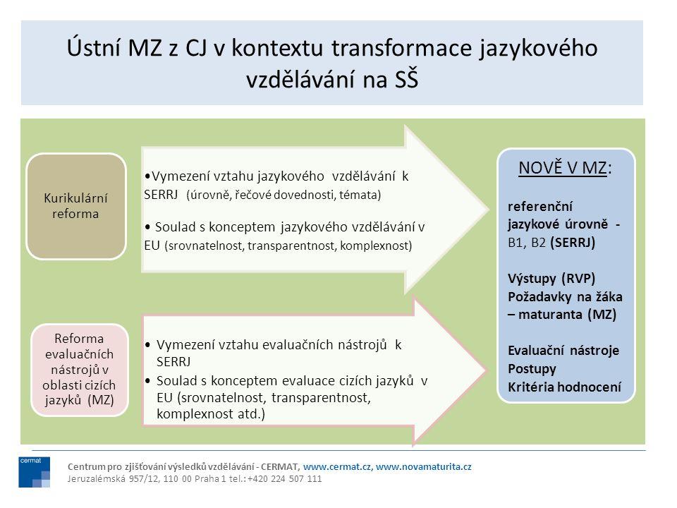 Ústní MZ z CJ v kontextu transformace jazykového vzdělávání na SŠ Vymezení vztahu jazykového vzdělávání k SERRJ (úrovně, řečové dovednosti, témata) So