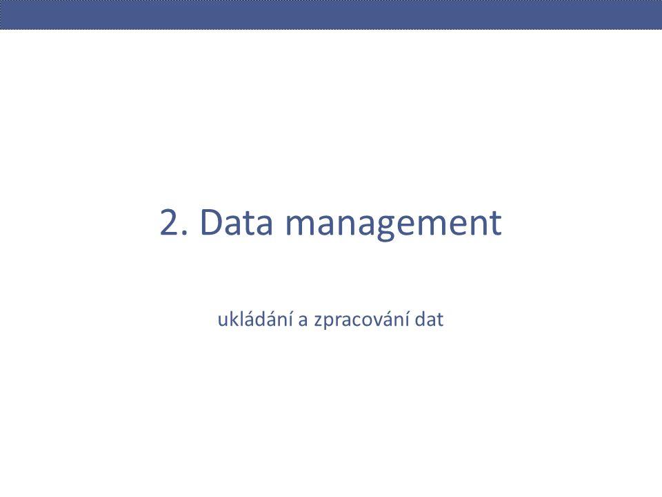 2. Data management ukládání a zpracování dat
