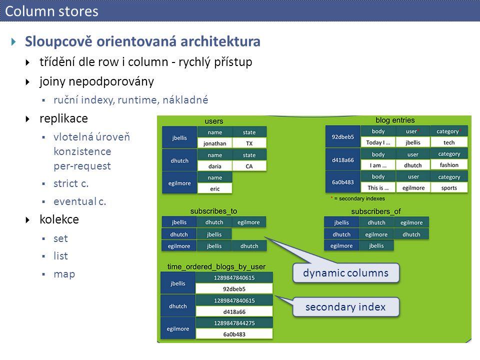 Column stores  Sloupcově orientovaná architektura  třídění dle row i column - rychlý přístup  joiny nepodporovány  ruční indexy, runtime, nákladné  replikace  vlotelná úroveň konzistence per-request  strict c.