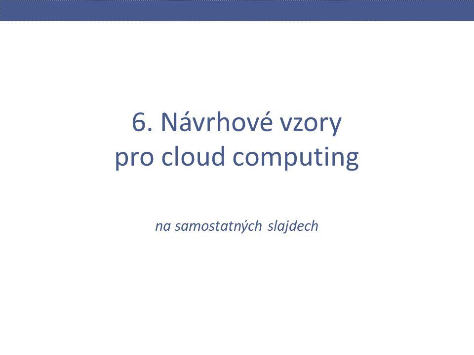 6. Návrhové vzory pro cloud computing na samostatných slajdech