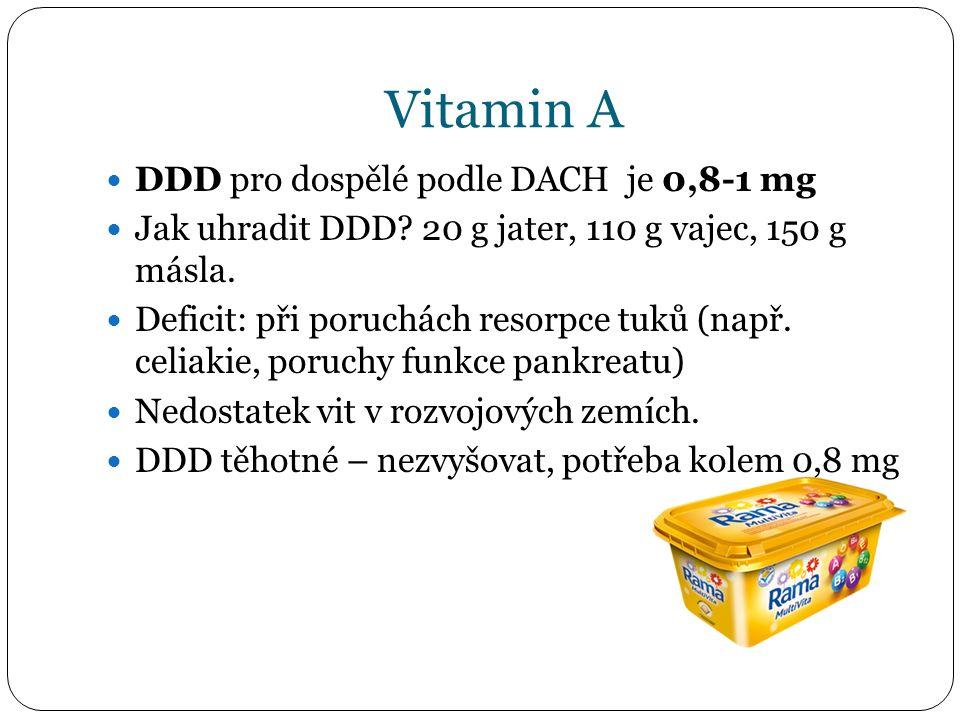 Vitamin A DDD pro dospělé podle DACH je 0,8-1 mg Jak uhradit DDD? 20 g jater, 110 g vajec, 150 g másla. Deficit: při poruchách resorpce tuků (např. ce